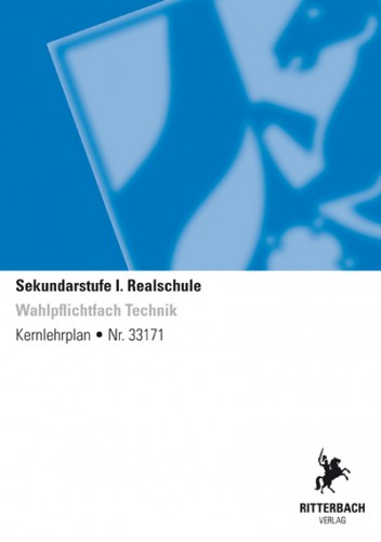 Technik (Wahlpflichtfach) - Kernlehrplan, Realschule